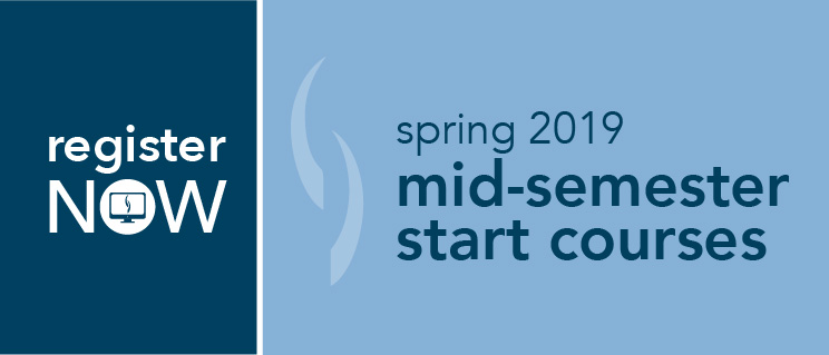 Spring 2019 Mid-Semester Start Courses