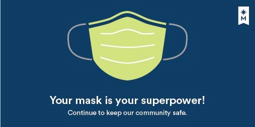 Your mask is your superpower! Continue to keep our community safe!